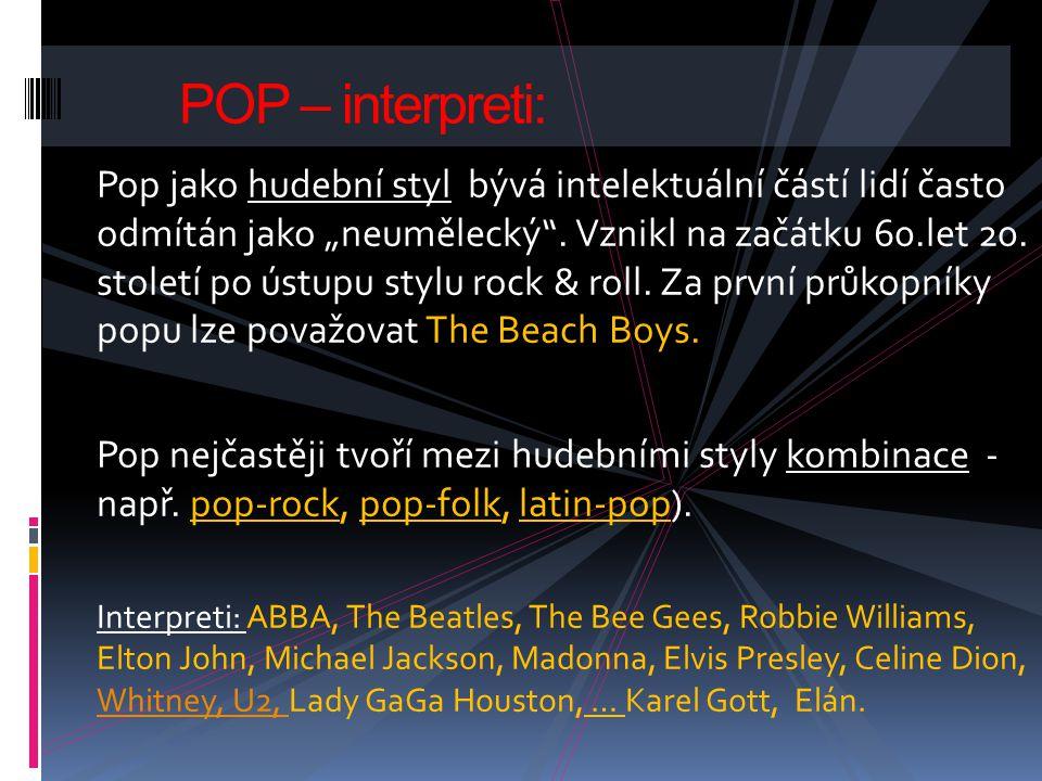 """Pop jako hudební styl bývá intelektuální částí lidí často odmítán jako """"neumělecký"""". Vznikl na začátku 60.let 20. století po ústupu stylu rock & roll."""