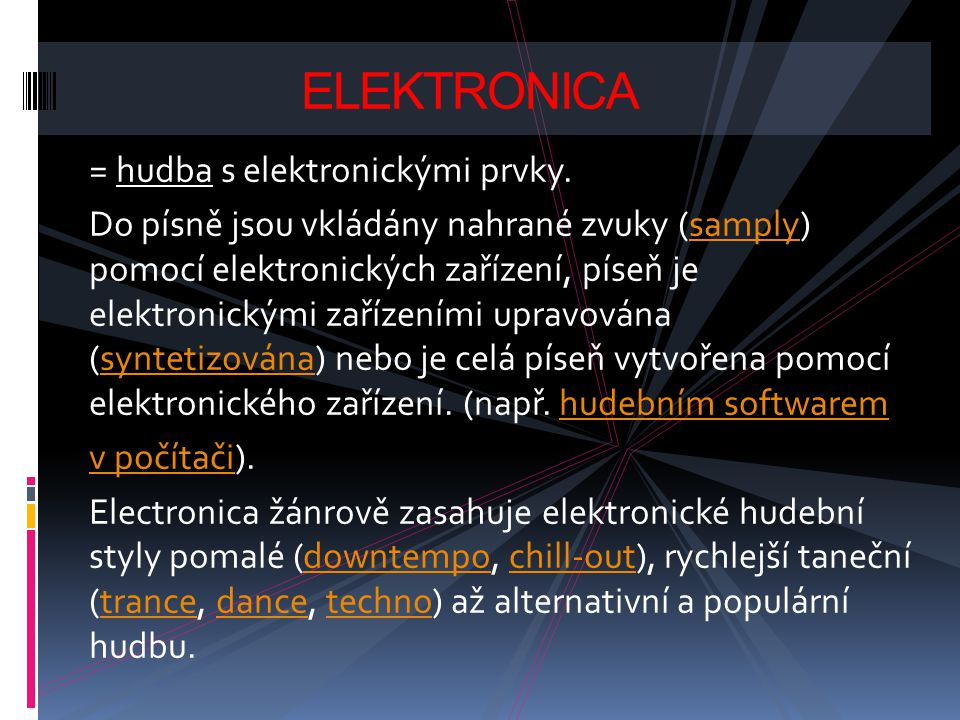 = hudba s elektronickými prvky. Do písně jsou vkládány nahrané zvuky (samply) pomocí elektronických zařízení, píseň je elektronickými zařízeními uprav