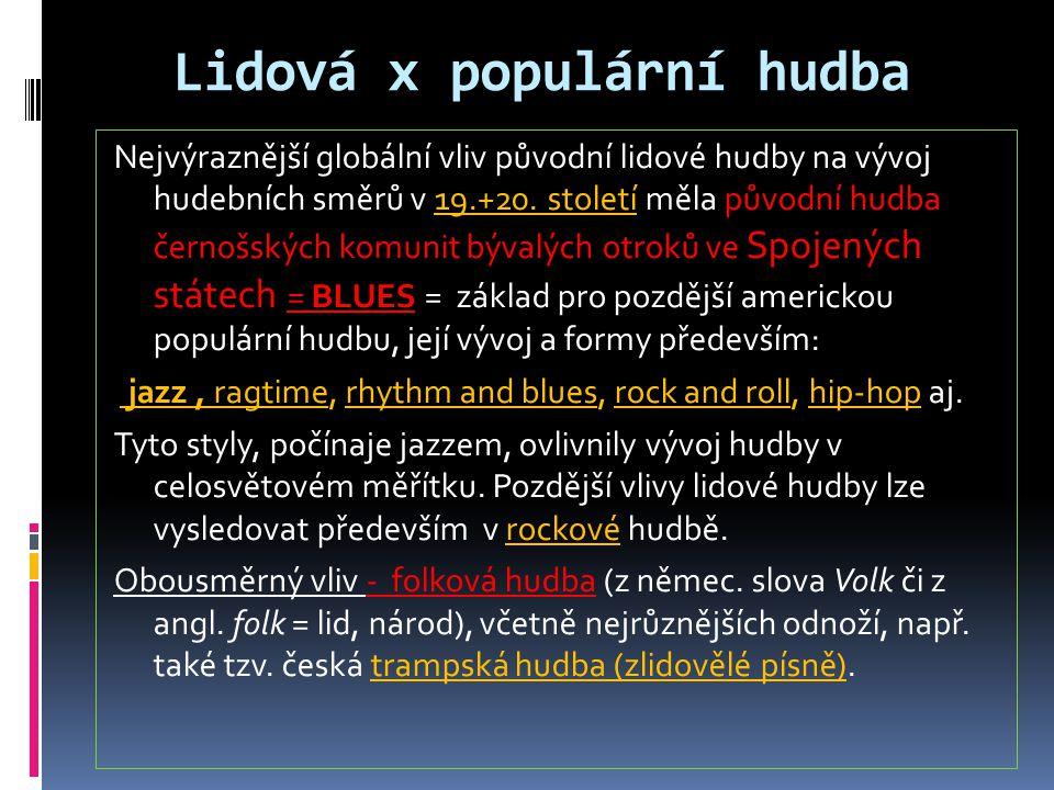 Lidová x populární hudba Nejvýraznější globální vliv původní lidové hudby na vývoj hudebních směrů v 19.+20.