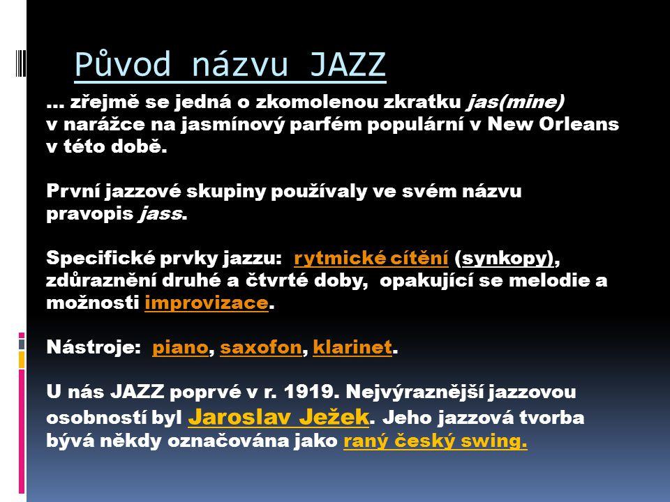 Původ názvu JAZZ … zřejmě se jedná o zkomolenou zkratku jas(mine) v narážce na jasmínový parfém populární v New Orleans v této době. První jazzové sku