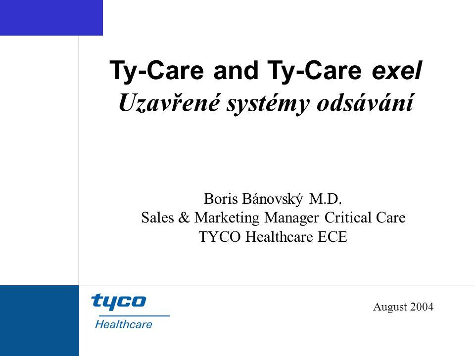 Ty-Care and Ty-Care exel Uzavřené systémy odsávání Boris Bánovský M.D. Sales & Marketing Manager Critical Care TYCO Healthcare ECE August 2004