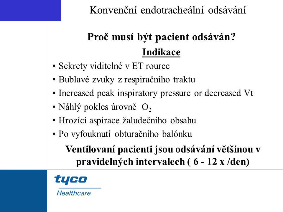Proč musí být pacient odsáván? Indikace Sekrety viditelné v ET rource Bublavé zvuky z respiračního traktu Increased peak inspiratory pressure or decre