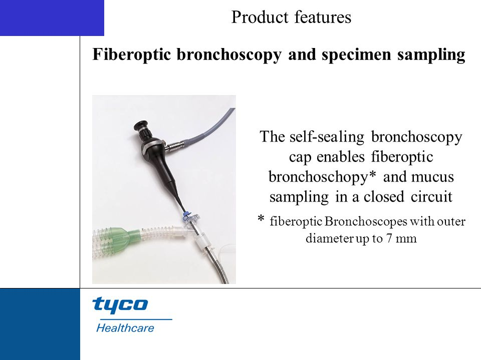 The self-sealing bronchoscopy cap enables fiberoptic bronchoschopy* and mucus sampling in a closed circuit * fiberoptic Bronchoscopes with outer diame