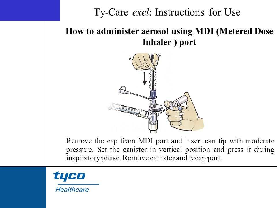 How to administer aerosol using MDI (Metered Dose Inhaler ) port Remove the cap from MDI port and insert can tip with moderate pressure. Set the canis