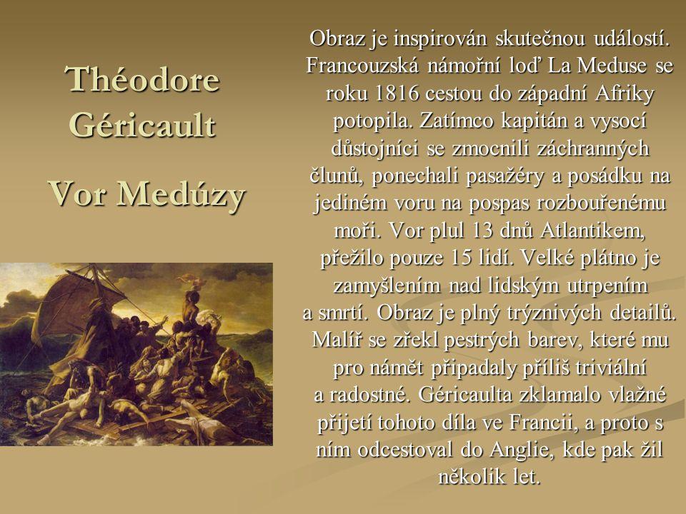 Théodore Géricault Vor Medúzy Obraz je inspirován skutečnou událostí. Francouzská námořní loď La Meduse se roku 1816 cestou do západní Afriky potopila