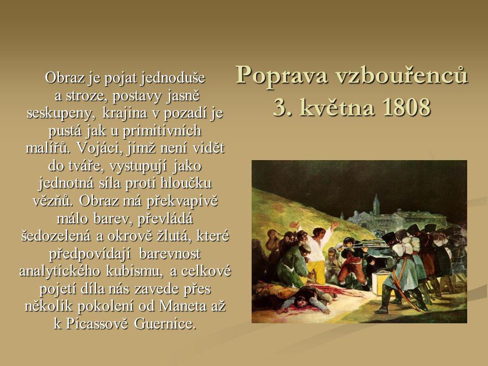 Poprava vzbouřenců 3. května 1808 Obraz je pojat jednoduše a stroze, postavy jasně a stroze, postavy jasně seskupeny, krajina v pozadí je pustá jak u
