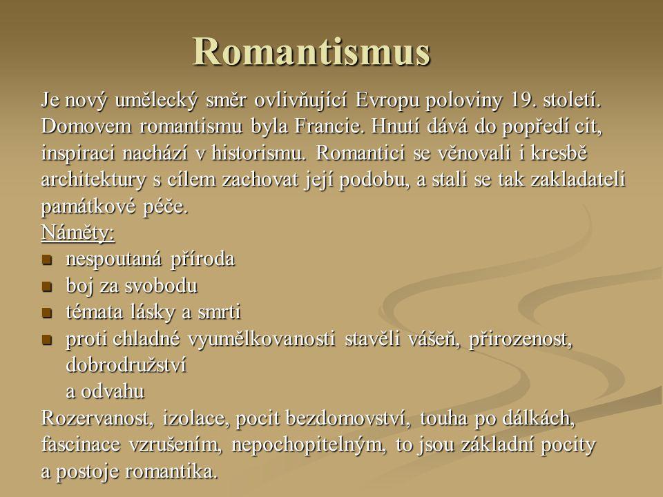 Romantismus Je nový umělecký směr ovlivňující Evropu poloviny 19.