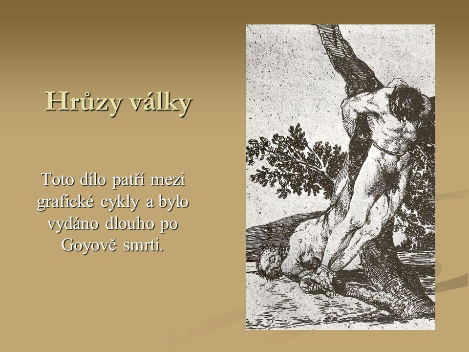 Hrůzy války Toto dílo patří mezi grafické cykly a bylo vydáno dlouho po Goyově smrti.