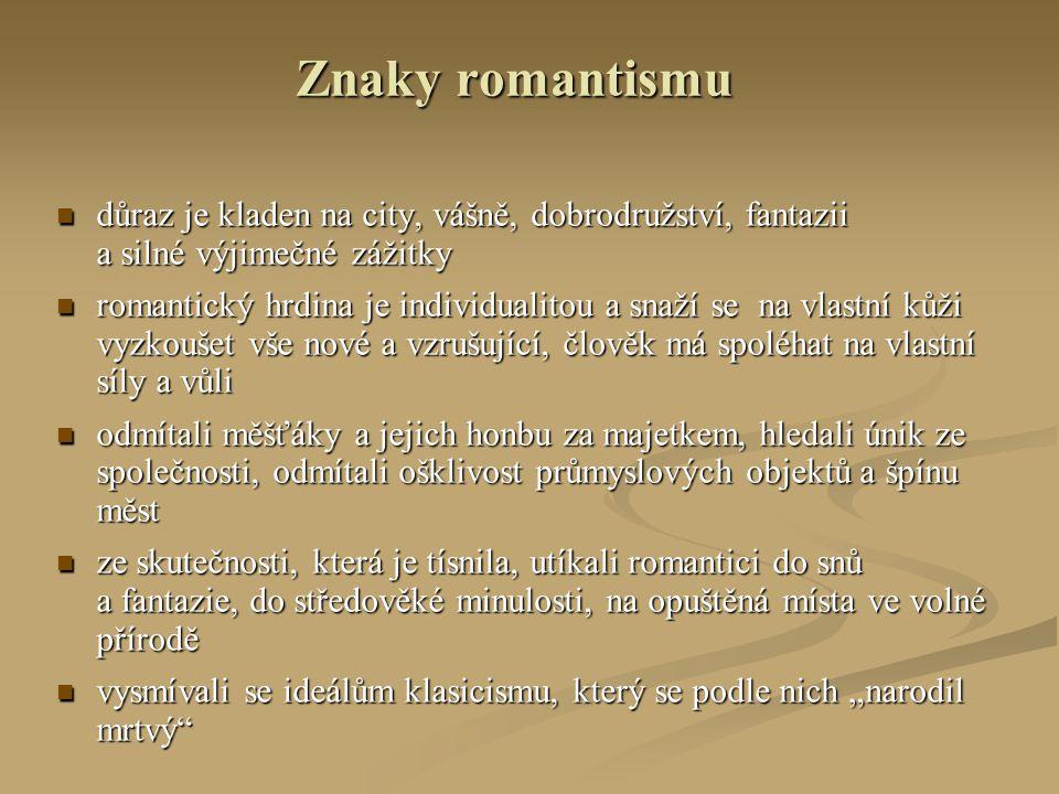 Znaky romantismu důraz je kladen na city, vášně, dobrodružství, fantazii důraz je kladen na city, vášně, dobrodružství, fantazii a silné výjimečné záž