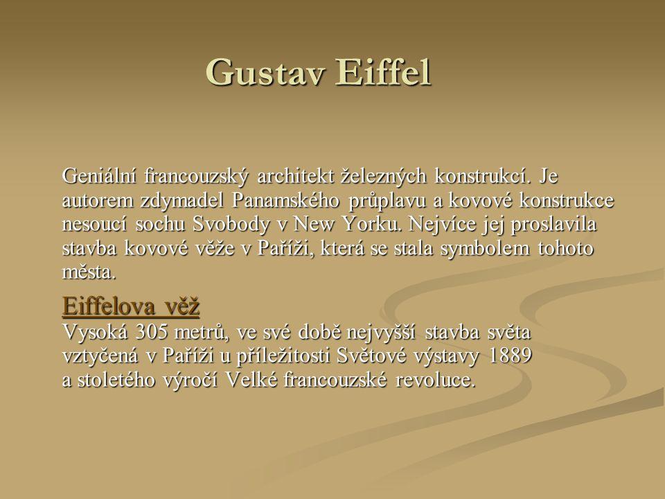 Gustav Eiffel Geniální francouzský architekt železných konstrukcí. Je autorem zdymadel Panamského průplavu a kovové konstrukce nesoucí sochu Svobody v