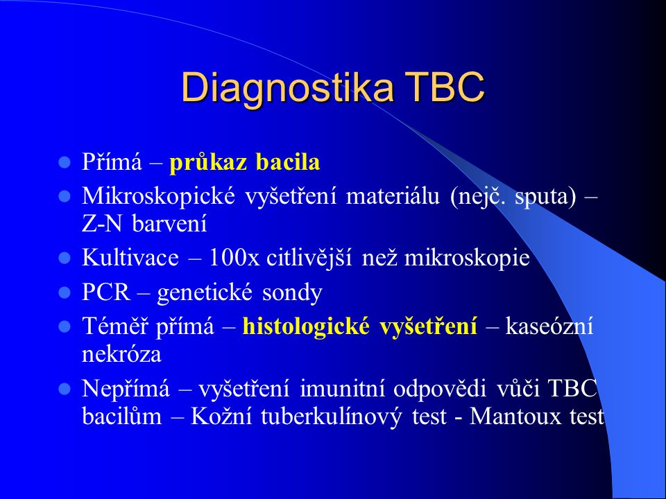 Diagnostika TBC Přímá – průkaz bacila Mikroskopické vyšetření materiálu (nejč.