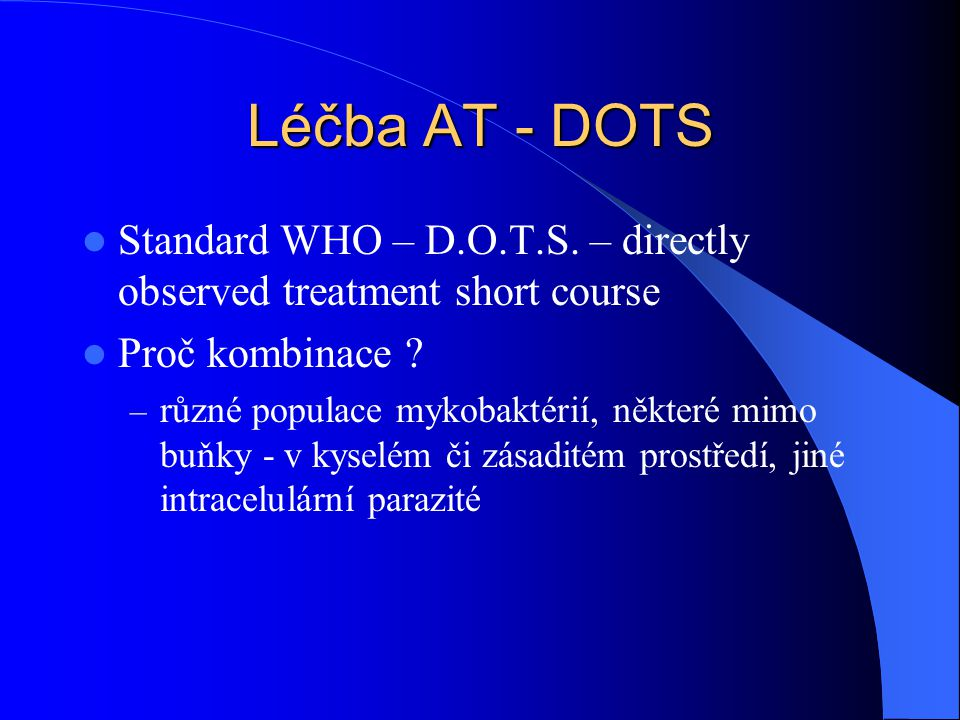 Léčba AT - DOTS Standard WHO – D.O.T.S.– directly observed treatment short course Proč kombinace .