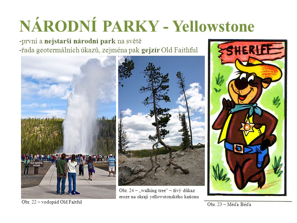 NÁRODNÍ PARKY - Yellowstone -první a nejstarší národní park na světě -řada geotermálních úkazů, zejména pak gejzír Old Faithful Obr. 22 – vodopád Old