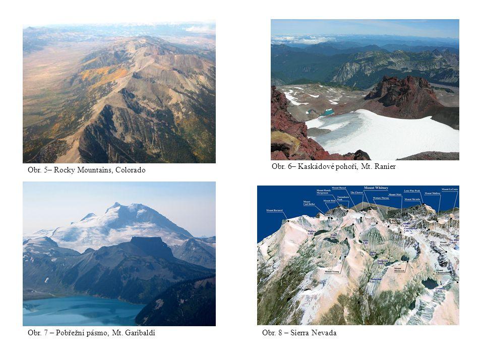 Obr. 5– Rocky Mountains, Colorado Obr. 6– Kaskádové pohoří, Mt. Ranier Obr. 7 – Pobřežní pásmo, Mt. Garibaldi Obr. 8 – Sierra Nevada