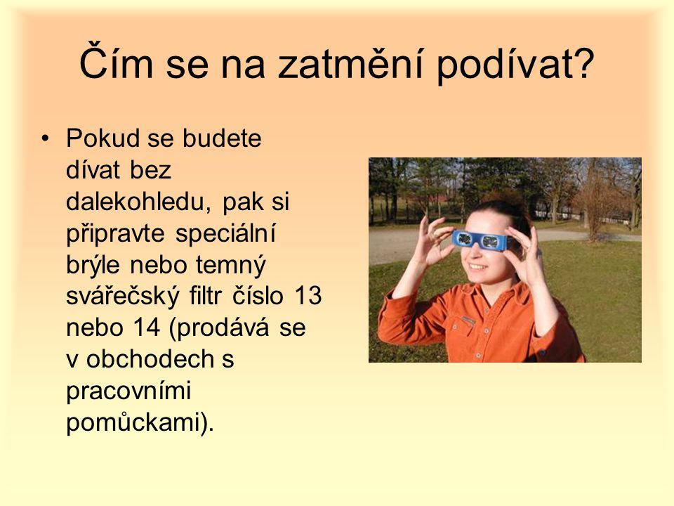 Čím se na zatmění podívat? Pokud se budete dívat bez dalekohledu, pak si připravte speciální brýle nebo temný svářečský filtr číslo 13 nebo 14 (prodáv