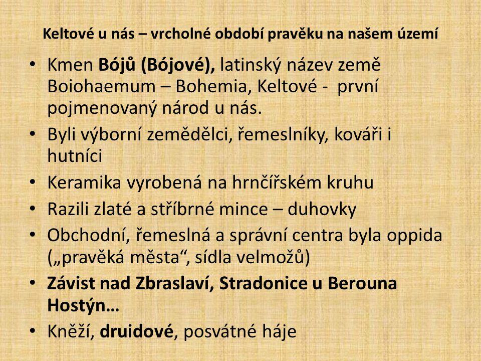Keltové u nás – vrcholné období pravěku na našem území Kmen Bójů (Bójové), latinský název země Boiohaemum – Bohemia, Keltové - první pojmenovaný národ u nás.