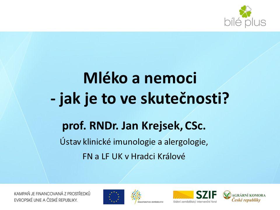 Mléko a nemoci - jak je to ve skutečnosti? prof. RNDr. Jan Krejsek, CSc. Ústav klinické imunologie a alergologie, FN a LF UK v Hradci Králové
