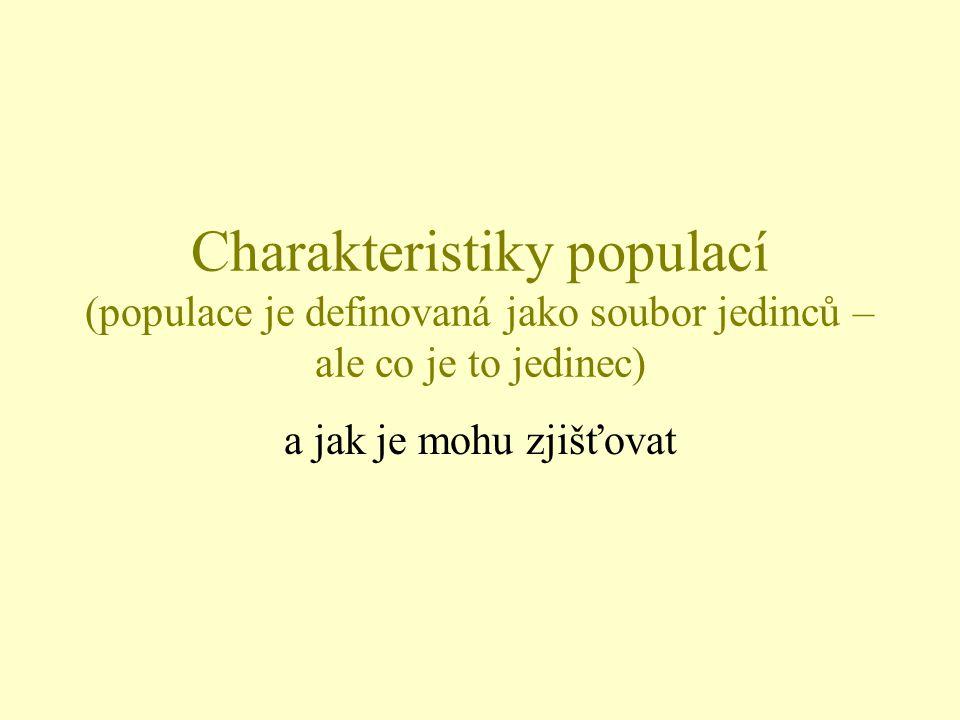Charakteristiky populací (populace je definovaná jako soubor jedinců – ale co je to jedinec) a jak je mohu zjišťovat