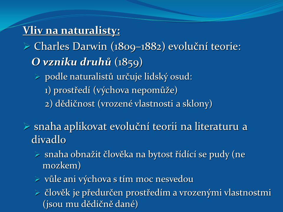 Vliv na naturalisty:  Charles Darwin (1809–1882) evoluční teorie: O vzniku druhů (1859)  podle naturalistů určuje lidský osud: 1) prostředí (výchova