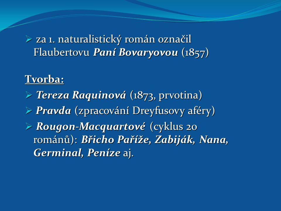  za 1. naturalistický román označil Flaubertovu Paní Bovaryovou (1857) Tvorba:  Tereza Raquinová (1873, prvotina)  Pravda (zpracování Dreyfusovy af