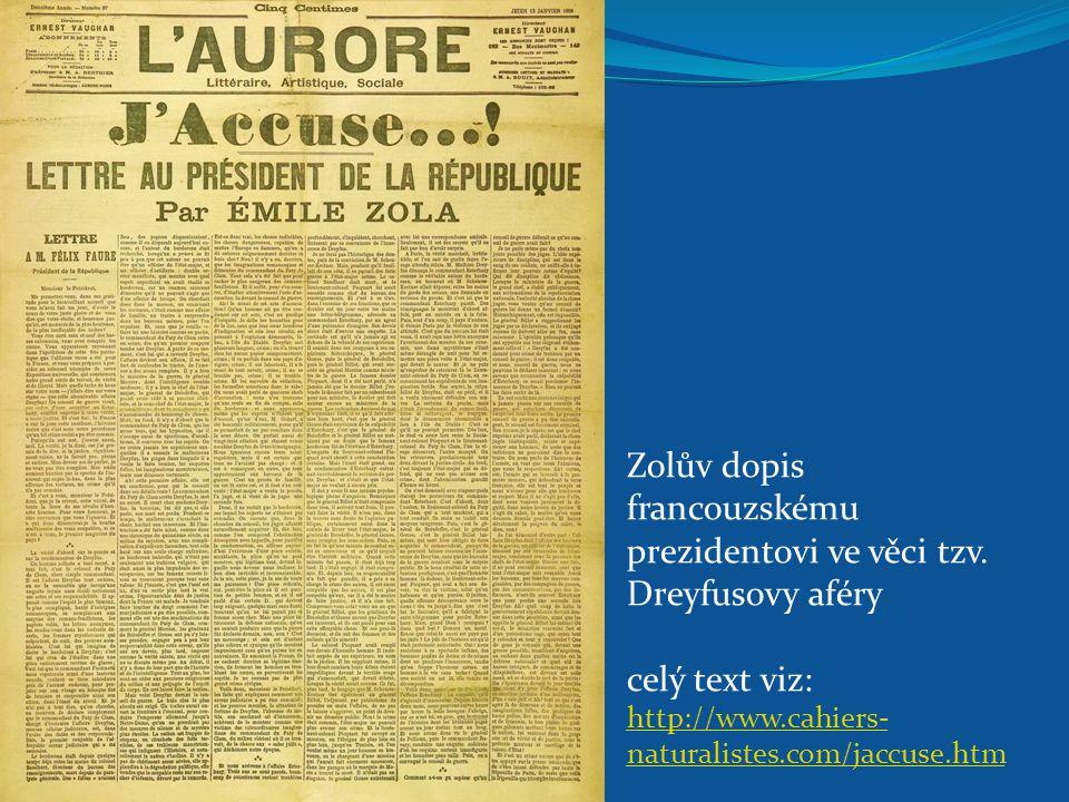 Zolův dopis francouzskému prezidentovi ve věci tzv. Dreyfusovy aféry celý text viz: http://www.cahiers- naturalistes.com/jaccuse.htm http://www.cahier