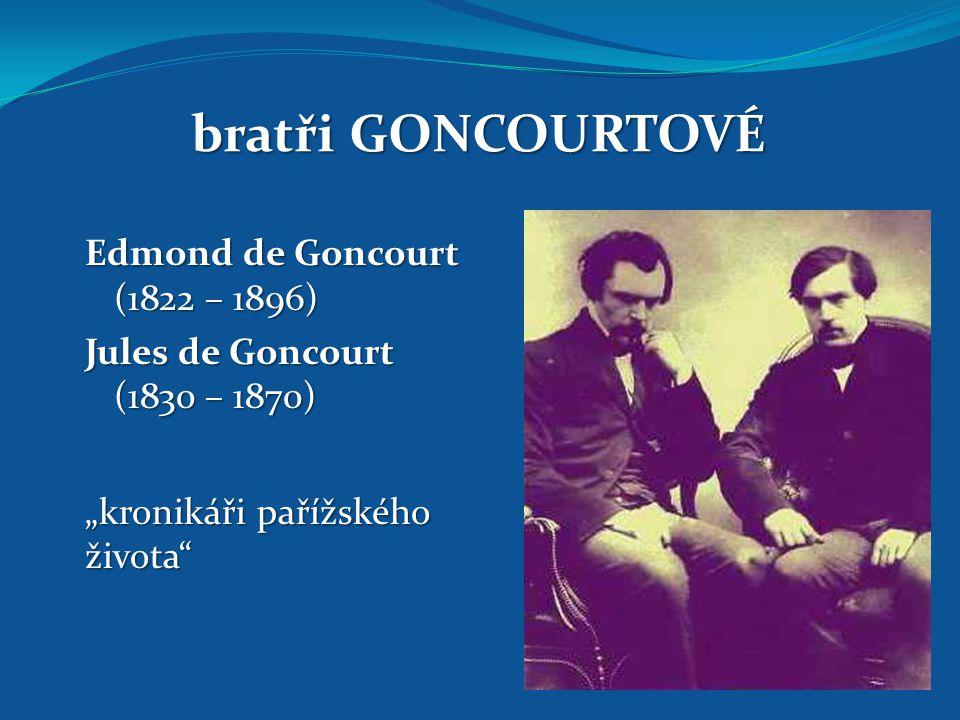 """bratři GONCOURTOVÉ Edmond de Goncourt (1822 – 1896) Jules de Goncourt (1830 – 1870) """"kronikáři pařížského života"""""""