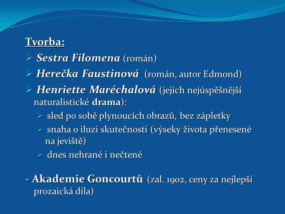 Tvorba:  Sestra Filomena (román)  Herečka Faustinová (román, autor Edmond)  Henriette Maréchalová (jejich nejúspěšnější naturalistické drama):  sl