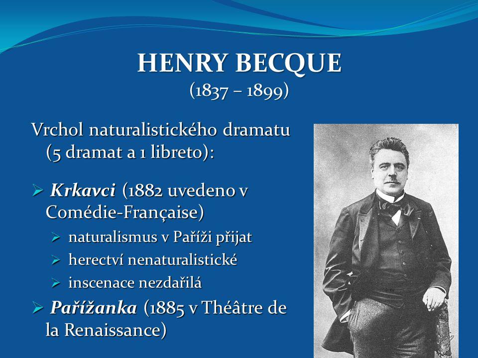 HENRY BECQUE (1837 – 1899) Vrchol naturalistického dramatu (5 dramat a 1 libreto):  Krkavci (1882 uvedeno v Comédie-Française)  naturalismus v Paříž