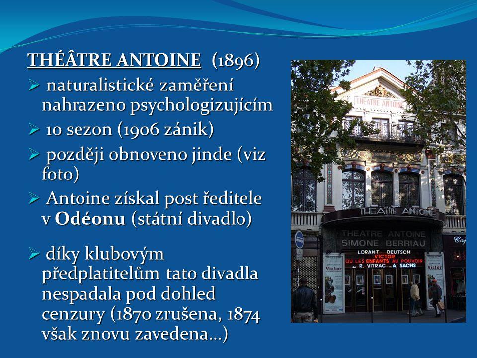 THÉÂTRE ANTOINE (1896)  naturalistické zaměření nahrazeno psychologizujícím  10 sezon (1906 zánik)  později obnoveno jinde (viz foto)  Antoine zís