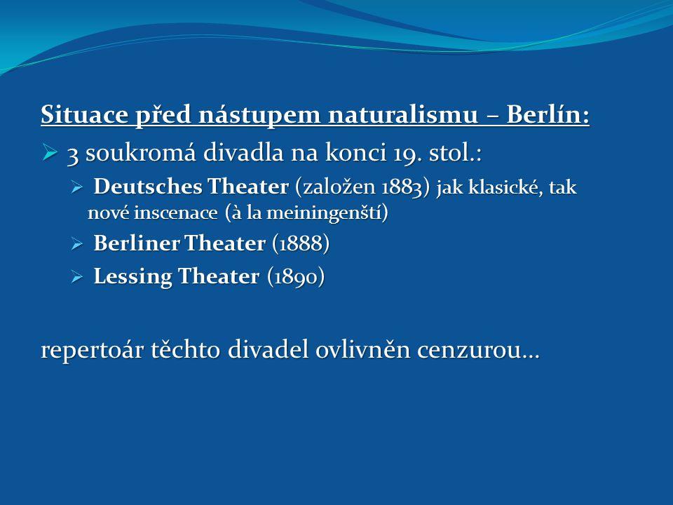 Situace před nástupem naturalismu – Berlín:  3 soukromá divadla na konci 19. stol.:  Deutsches Theater (založen 1883) jak klasické, tak nové inscena