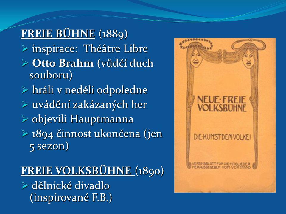 FREIE BÜHNE (1889)  inspirace: Théâtre Libre  Otto Brahm (vůdčí duch souboru)  hráli v neděli odpoledne  uvádění zakázaných her  objevili Hauptma