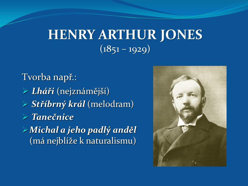 HENRY ARTHUR JONES (1851 – 1929) Tvorba např.:  Lháři (nejznámější)  Stříbrný král (melodram)  Tanečnice  Michal a jeho padlý anděl (má nejblíže k