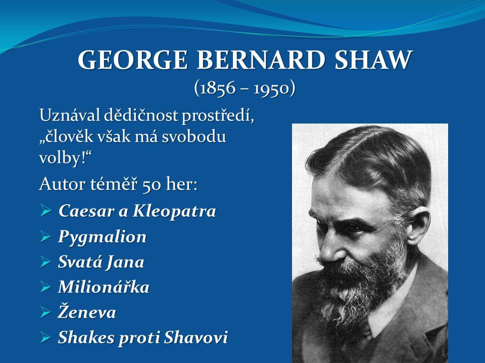 """GEORGE BERNARD SHAW (1856 – 1950) Uznával dědičnost prostředí, """"člověk však má svobodu volby!"""" Autor téměř 50 her:  Caesar a Kleopatra  Pygmalion """