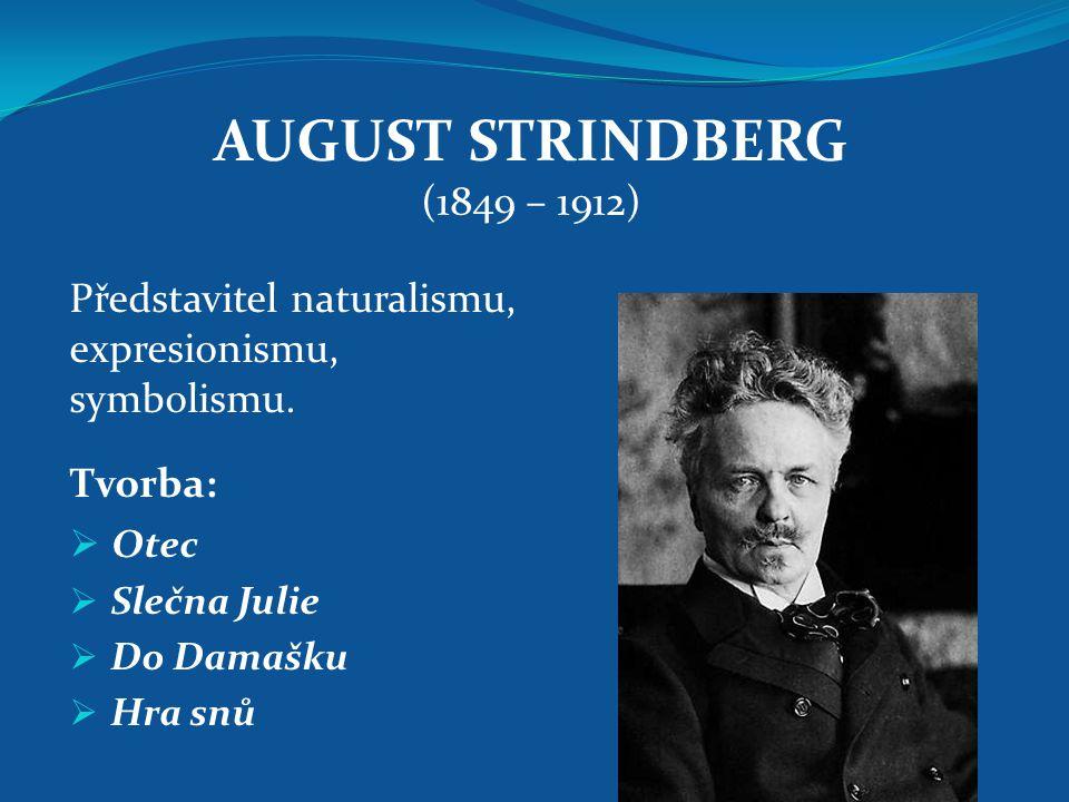AUGUST STRINDBERG (1849 – 1912) Představitel naturalismu, expresionismu, symbolismu. Tvorba:  Otec  Slečna Julie  Do Damašku  Hra snů