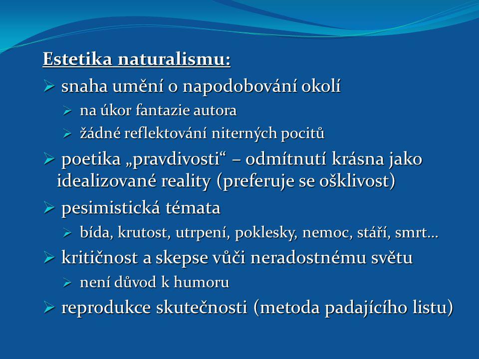 """Estetika naturalismu:  snaha umění o napodobování okolí  na úkor fantazie autora  žádné reflektování niterných pocitů  poetika """"pravdivosti"""" – odm"""
