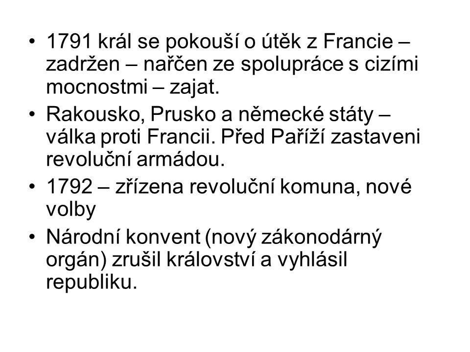 1791 král se pokouší o útěk z Francie – zadržen – nařčen ze spolupráce s cizími mocnostmi – zajat. Rakousko, Prusko a německé státy – válka proti Fran