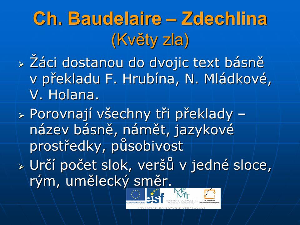 Ch. Baudelaire – Zdechlina (Květy zla)  Žáci dostanou do dvojic text básně v překladu F. Hrubína, N. Mládkové, V. Holana.  Porovnají všechny tři pře