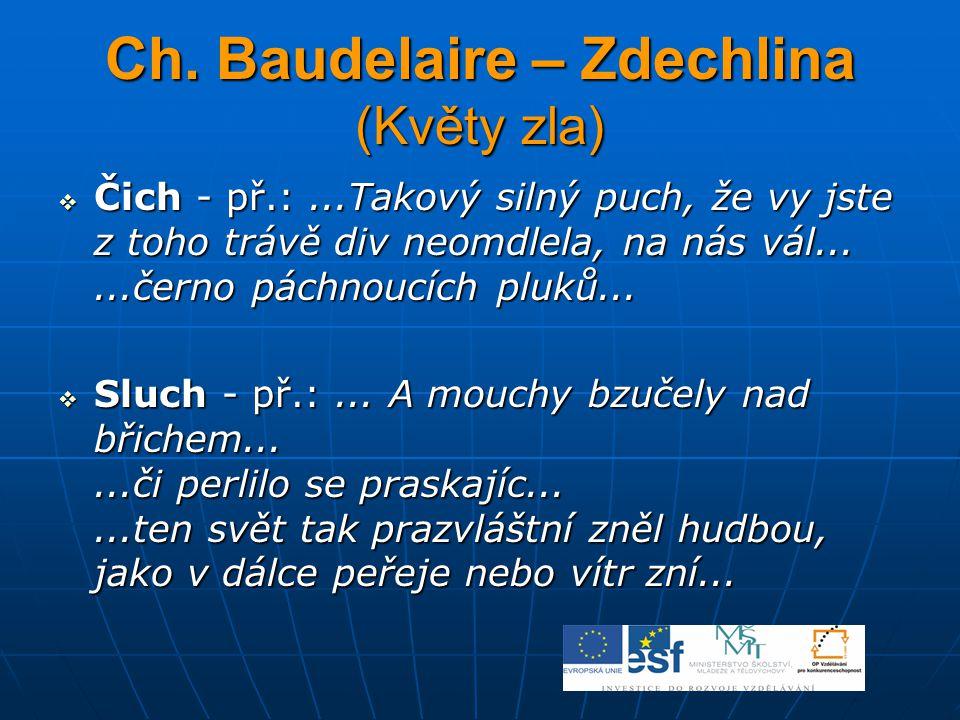 Ch. Baudelaire – Zdechlina (Květy zla)  Čich - př.:...Takový silný puch, že vy jste z toho trávě div neomdlela, na nás vál......černo páchnoucích plu