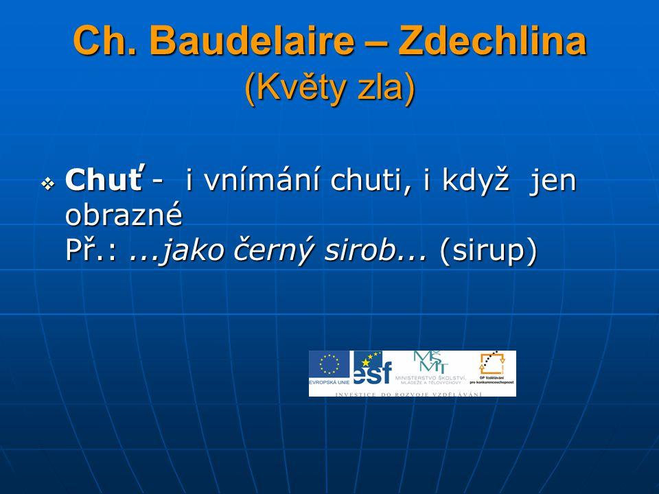 Ch. Baudelaire – Zdechlina (Květy zla)  Chuť - i vnímání chuti, i když jen obrazné Př.:...jako černý sirob... (sirup)