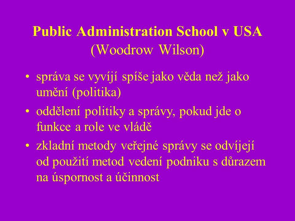 Public Administration School v USA (Woodrow Wilson) správa se vyvíjí spíše jako věda než jako umění (politika) oddělení politiky a správy, pokud jde o