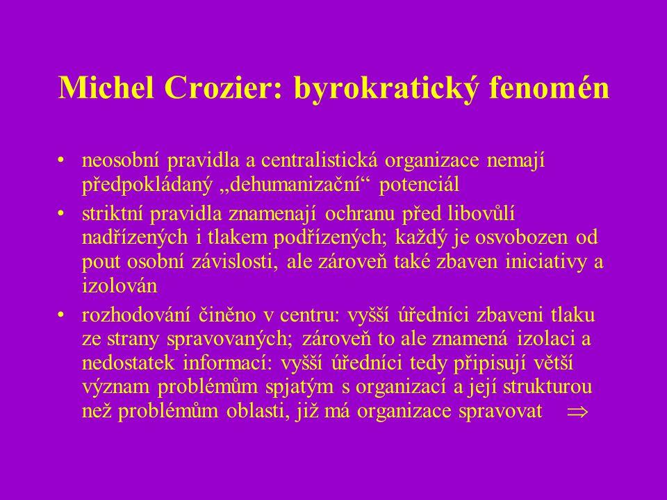 """Michel Crozier: byrokratický fenomén neosobní pravidla a centralistická organizace nemají předpokládaný """"dehumanizační"""" potenciál striktní pravidla zn"""