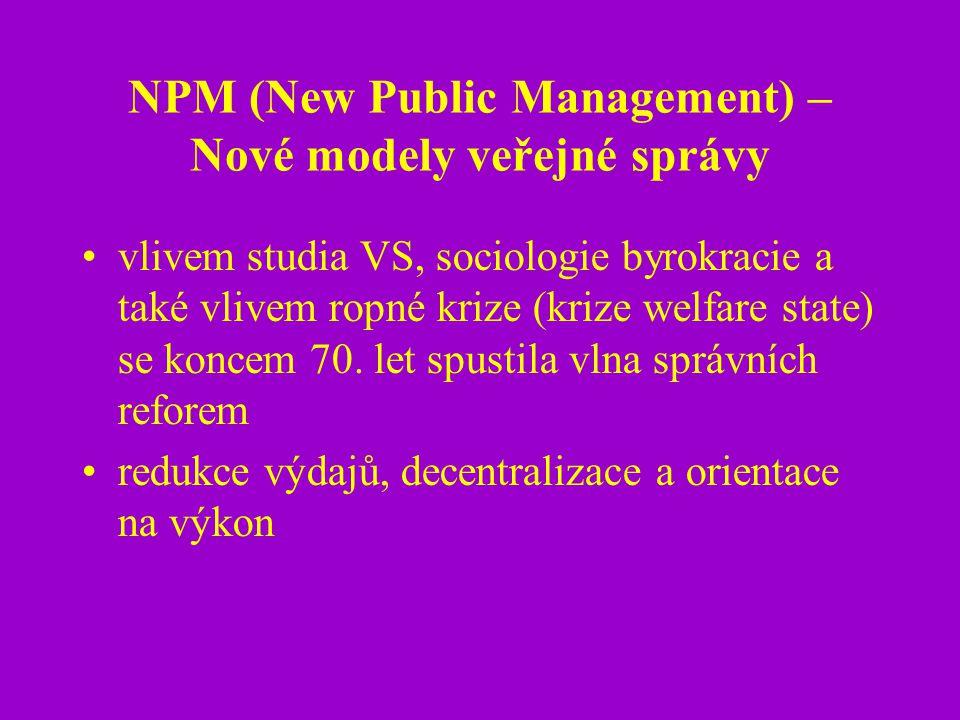 NPM (New Public Management) – Nové modely veřejné správy vlivem studia VS, sociologie byrokracie a také vlivem ropné krize (krize welfare state) se ko