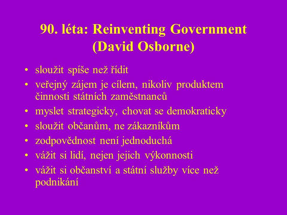90. léta: Reinventing Government (David Osborne) sloužit spíše než řídit veřejný zájem je cílem, nikoliv produktem činnosti státních zaměstnanců mysle