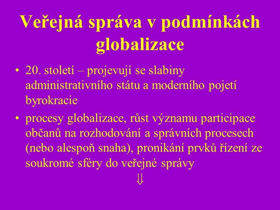 Veřejná správa v podmínkách globalizace 20. století – projevují se slabiny administrativního státu a moderního pojetí byrokracie procesy globalizace,