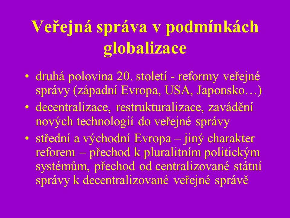 Veřejná správa v podmínkách globalizace druhá polovina 20. století - reformy veřejné správy (západní Evropa, USA, Japonsko…) decentralizace, restruktu