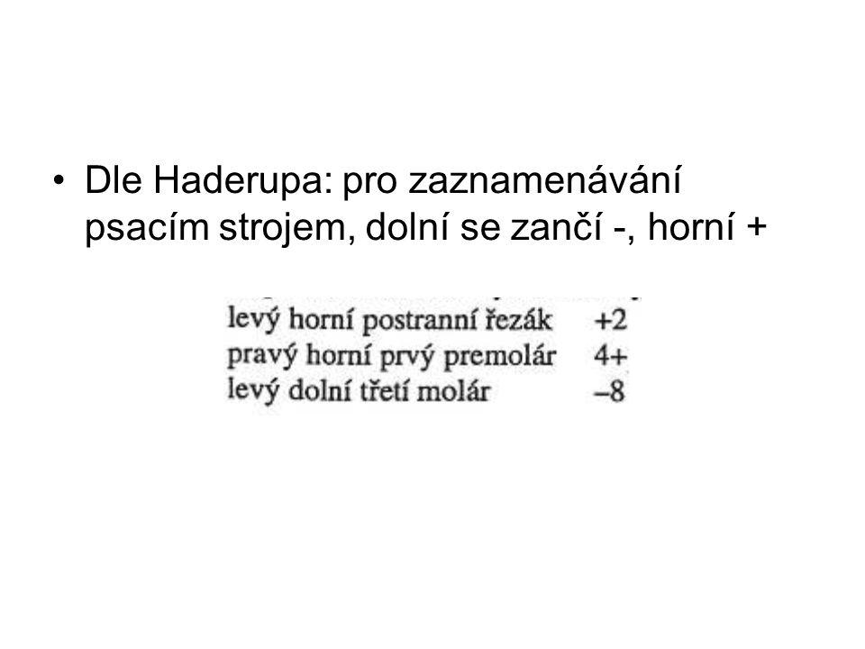 Dle Haderupa: pro zaznamenávání psacím strojem, dolní se zančí -, horní +