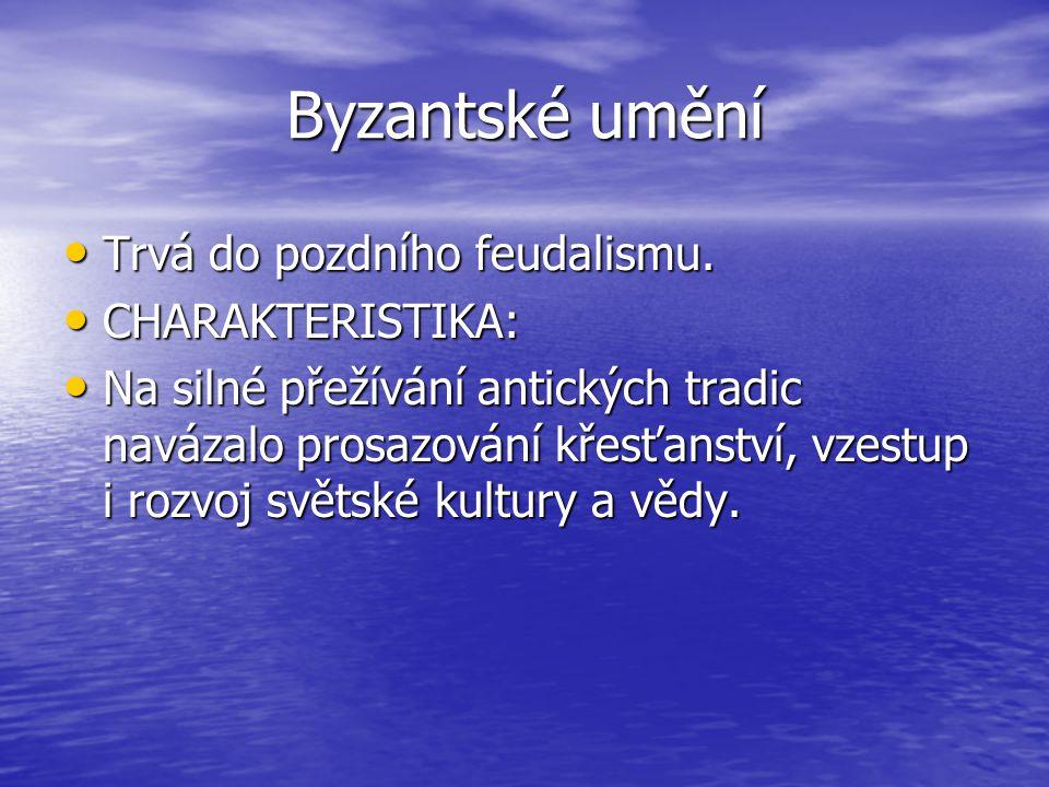 Byzantské umění Trvá do pozdního feudalismu.Trvá do pozdního feudalismu.