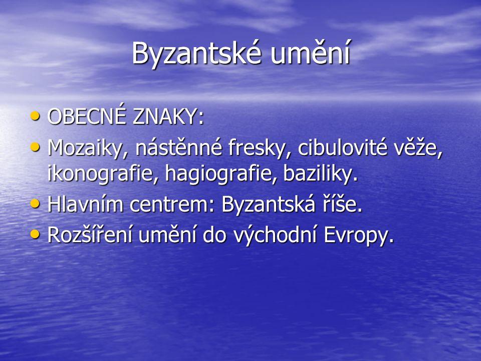 Byzantské umění OBECNÉ ZNAKY: OBECNÉ ZNAKY: Mozaiky, nástěnné fresky, cibulovité věže, ikonografie, hagiografie, baziliky.