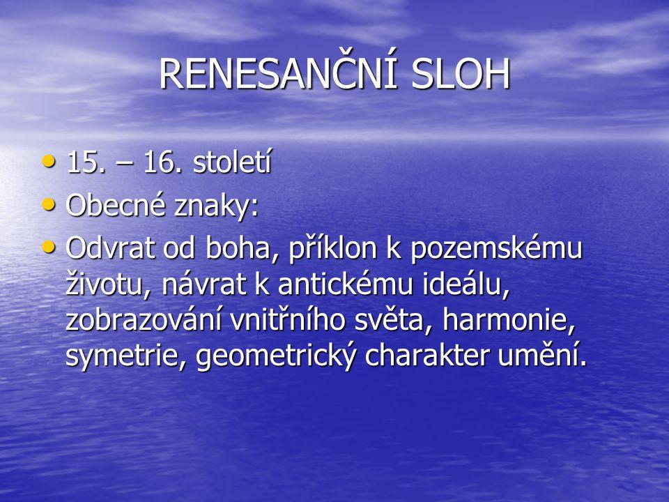 RENESANČNÍ SLOH 15.– 16. století 15. – 16.