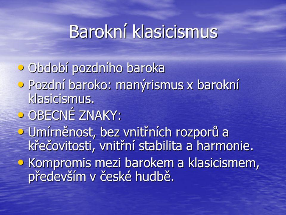 Barokní klasicismus Období pozdního baroka Období pozdního baroka Pozdní baroko: manýrismus x barokní klasicismus.